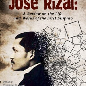 José Rizal: A Review on the Life and Works of the First Filipino
